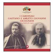 I cardinali Gaetano e Amleto Giovanni Cicognani. Una fedeltà alle origini