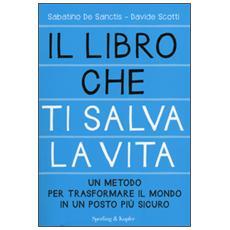 Il libro che ti salva la vita. Un metodo per trasformare il mondo in un posto più sicuro