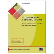 Vittime fragili e servizio sociale. Teorie, percorsi e prassi operative per l'assistente sociale