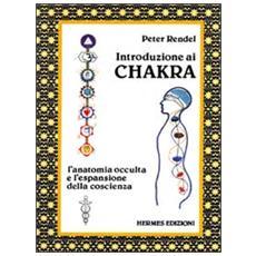 Introduzione ai chakra. L'anatomia occulta e l'espansione della coscienza