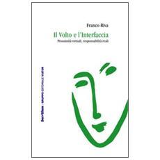 Il volto e l'interfaccia. Prossimità virtuali, responsabilità reali