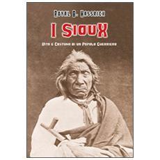 I sioux. Vita e costumi di un popolo guerriero