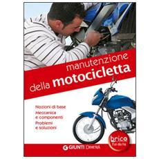 Manutenzione della motocicletta. Nozioni di base, meccanica e componenti, problemi e soluzioni