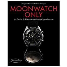 Moonwatch only. La guida di riferimento Omega Speedmaster