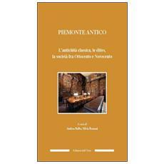 Piemonte antico. L'antichità classica, le élites, la società fra ottocento e novecento