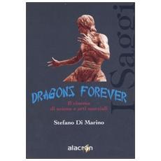 Dragons forever. Il cinema di azione e arti marziali