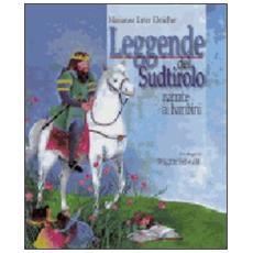 Leggende del Sudtirolo narrate ai bambini. Ediz. illustrata