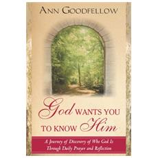 God wants you to know him a journey of discovery who God through daily prayer and reflection