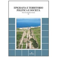 Epigrafia e territorio, politica e società. Temi di antichità romane. Vol. 9