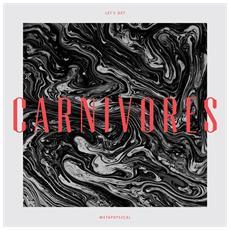 Carnivores - Let S Get Metaphysical