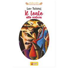 Lev Tostoj - Il Tonto Alla Ventura (Leoni D'Oro)