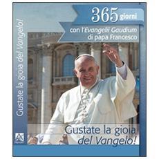 Gustate la gioia del vangelo! 365 giorni con l'Evangelii gaudium di papa Francesco