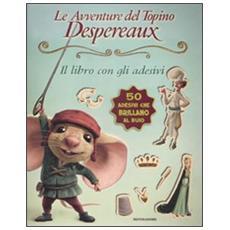 Le avventure del topino Desperaux. Il libro con gli adesivi. Con adesivi