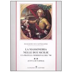 La massoneria nelle due Sicilie e i «fratelli» meridionali del '700. . 2.