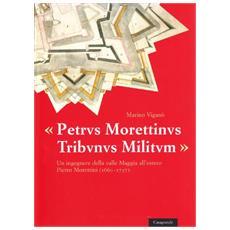 Petrus Morettinus tribunus militum. Un ingegnere militare locarnese al servizio estero Pietro Morettini (1660-1737)