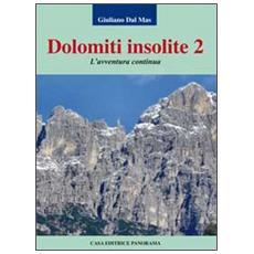 Dolomiti insolite. Vol. 2: L'avventura continua.