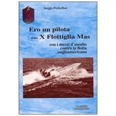 Ero un pilota della X Flottiglia Mas. Con i mezzi d'assalto con la flotta angloamericana