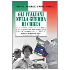 Gli italiani nella guerra di Corea. La storia sconosciuta della partecipazione dell'Italia alla guerra coreana del 1951-1954