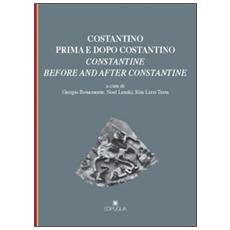Costantino prima e dopo Costantino. Ediz. italiana e inglese