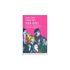 Teen idols. Da James Dean a Leonardo Di Caprio. Gli dei pagani del XX secolo
