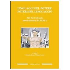 Linguaggi del potere, poteri del linguaggio. Atti del Colloquio internazionale del PARSA