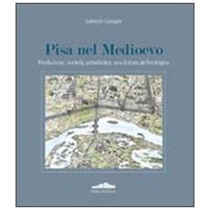 Pisa nel Medioevo. Produzione, società, urbanistica: una lettura archeologica