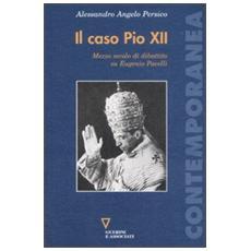 Caso Pio XII. Mezzo secolo di dibattito su Eugenio Pacelli (Il)