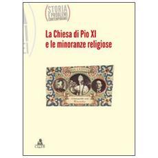 Storia e problemi contemporanei. Vol. 62: La Chiesa di Pio XI e le minoranze religiose.