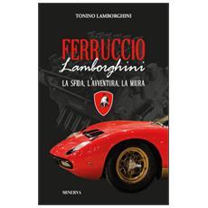 Ferruccio Lamborghini. La sfida, l'avventura, la Miura
