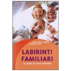 Labirinti familiari. La sfida di stare insieme