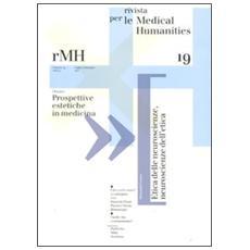 Rivista per le medical humanities (2011) . Vol. 19: Prospettive estetiche in medicina.