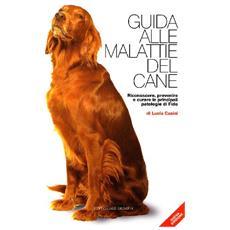 Guida alle malattie del cane. Riconoscere, prevenire e curare le principali patologie di Fido