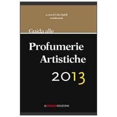 Guida alle profumerie artistiche 2013. La prima guida che segnala le più importanti e particolari profumerie artistiche d'Italia