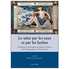 Le salut par les eaux et par les herbes. Medicina e letteratura tra Italia e Francia nel Cinquecento e nel Seicento