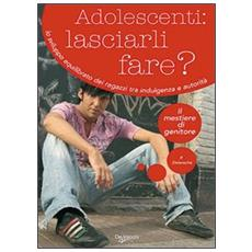 Adolescenti: lasciarli fare? Lo sviluppo equilibrato dei ragazzi tra indulgenza e autorità