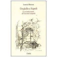 Un giallo a Napoli. La seconda morte di Giacomo Leopardi