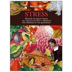 Stress. Manuale di sopravvivenza per superare lo stress e affrontare con ottimismo la vita quotidiana!
