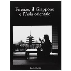 Firenze, il Giappone e l'Asia orientale. Atti del Convegno internazionale di studi (Firenze, 25-27 marzo 1999)