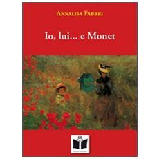 Io, lui. . . e Monet