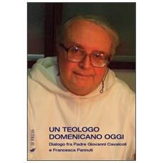 Un teologo domenicano oggi. Dialogo fra padre Giovanni Cavalcoli e Francesca Pannuti