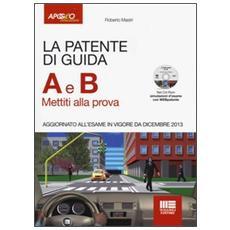 La patente di guida A e B. Mettiti alla prova. Con CD-ROM