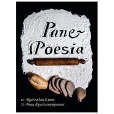 Pane e poesia. 70 ricette a base di pane raffermo, 70 poesie di poeti contemporanei