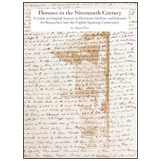 Florence in the nineteenth century. A guide to original sources in florentine archives and libraries for researches into the english-speaking community