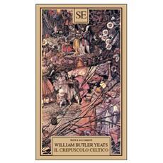 Crepuscolo Celtico (Il) (William Butler Yeats)
