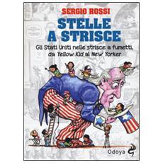 Stelle a strisce. Gli Stati Uniti nelle strisce a fumetti, da «Yellow Kid» al «New Yorker»