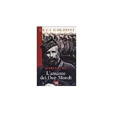 Garibaldi. L'amante dei Due Mondi