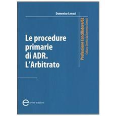 Le procedure primarie di ADR. L'arbitrato
