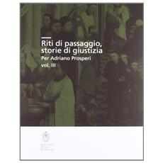 Riti di passaggio. Storie di giustizia per Adriano Prosperi. Vol. 3
