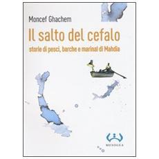 Il salto del cefalo. Storie di pesci, barche e marinai di Mahdia