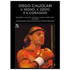 Diego Calzolari. Il segno, il gesto e il coraggio